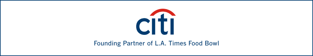 Sponsored by Citi, founding partner of L.A. Times Food Bowl
