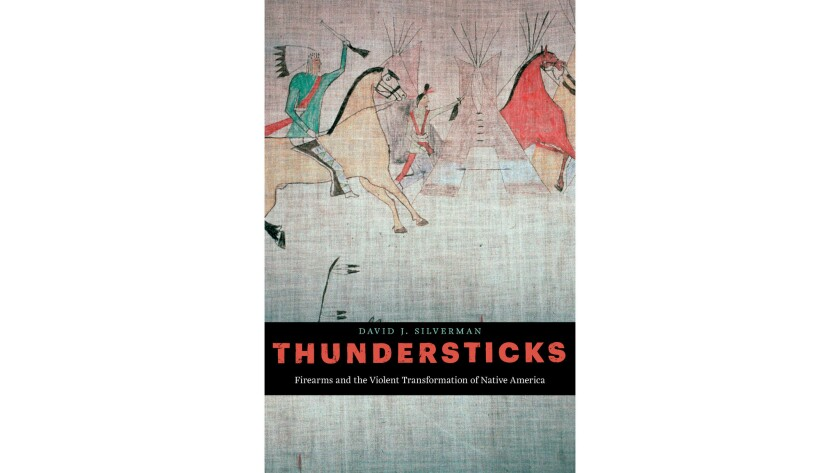 """""""Thundersticks: Firearms and the Violent Transformation of Native America"""""""
