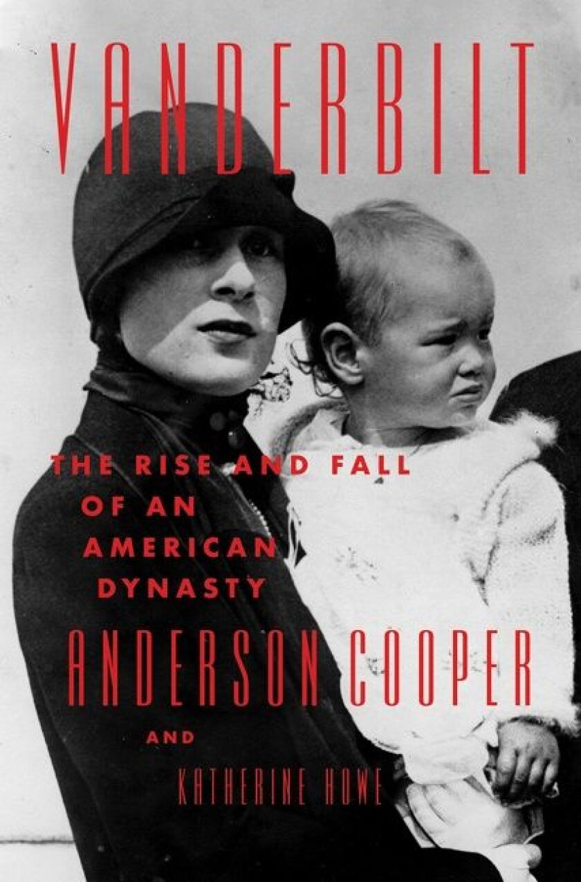 """""""Vanderbilt: The Rise and Fall of an American Dynasty"""" by Anderson Cooper and Katherine Howe."""
