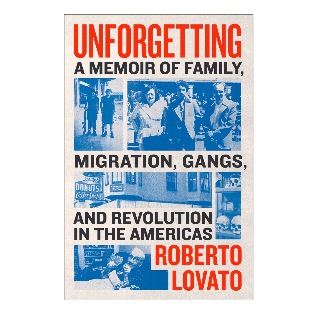 GIFT GUIDE - Cover of Unforgetting: A Memory of Family, Migration, Gangs, and Revolution in America by Roberto Lovato.
