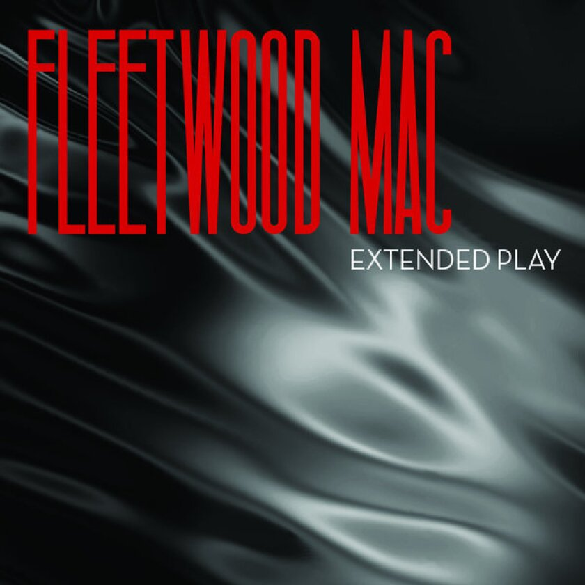 """Fleetwood Mac released a four-song EP called """"Extended Play."""""""