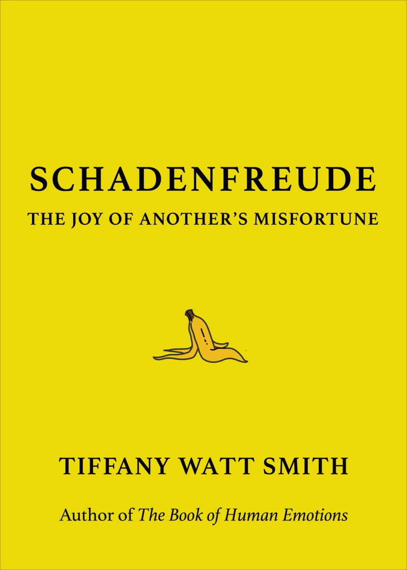 """Cover of """"Schadenfreude: The Joy of Another's Misfortune"""" by Tiffany Watt Smith."""