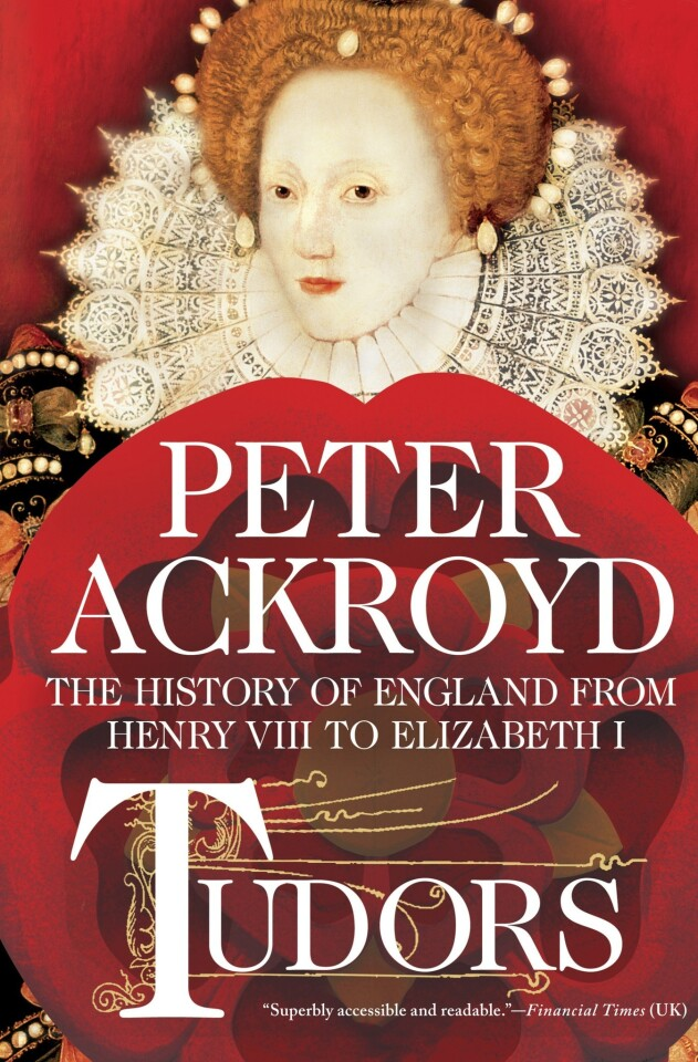 Tudors The History of England From Henry VIII to Elizabeth I Peter Ackroyd Thomas Dunne/St. Martin's, $29.99 Novelist and historian Ackroyd relays the story of the English Reformation and the making of the Anglican Church.