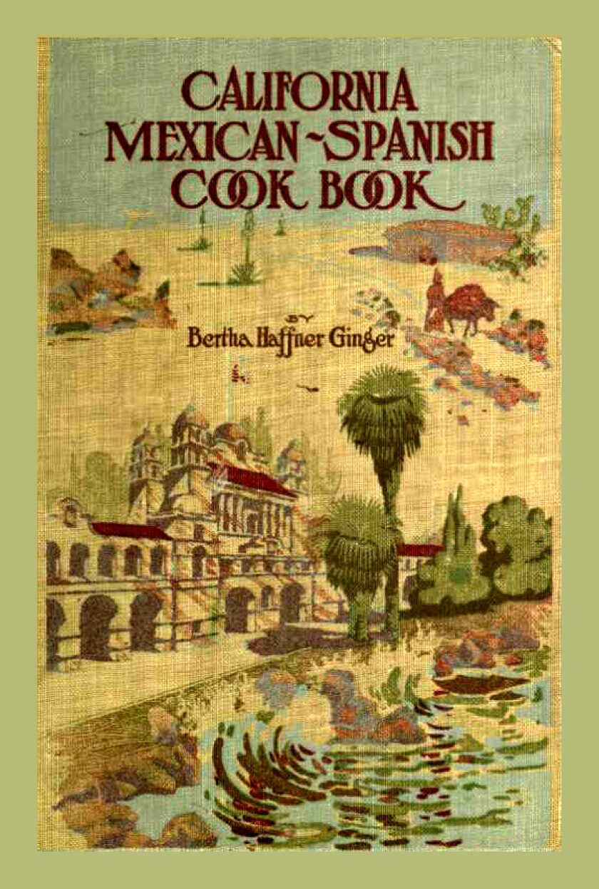 "Bertha Haffner-Ginger's ""California Mexican-Spanish Cook Book"""