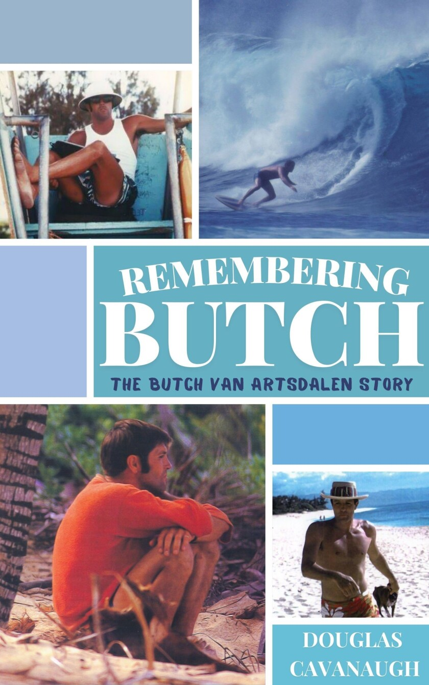"""""""Remembering Butch: The Butch Van Artsdalen Story"""" is about the surf legend who lived in La Jolla during his teens."""