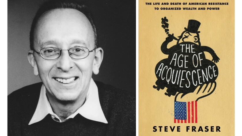 """Author Steve Fraser and the cover of the book """"The Age of Acquiescence: The Life and Death of American Resistance to Organized Wealth and Power"""""""