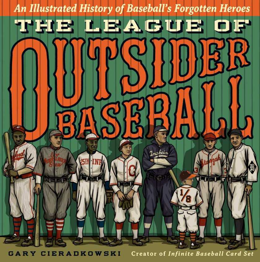 """The League of Outsider Baseball"" grew out of author and illustrator Gary Cieradkowski's blog, the Infinite Baseball Card Set."