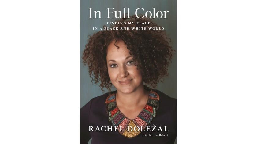 "Rachel Dolezal's memoir is ""In Full Color"""