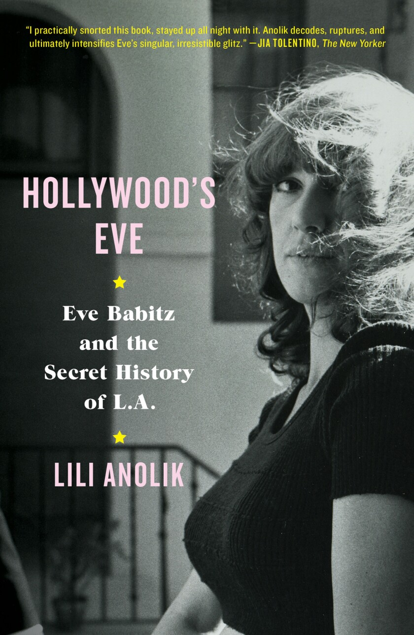 """A book jacket for Lili Anolik's """"Hollywood's Eve: Eve Babitz and the Secret History of L.A. Credit:"""