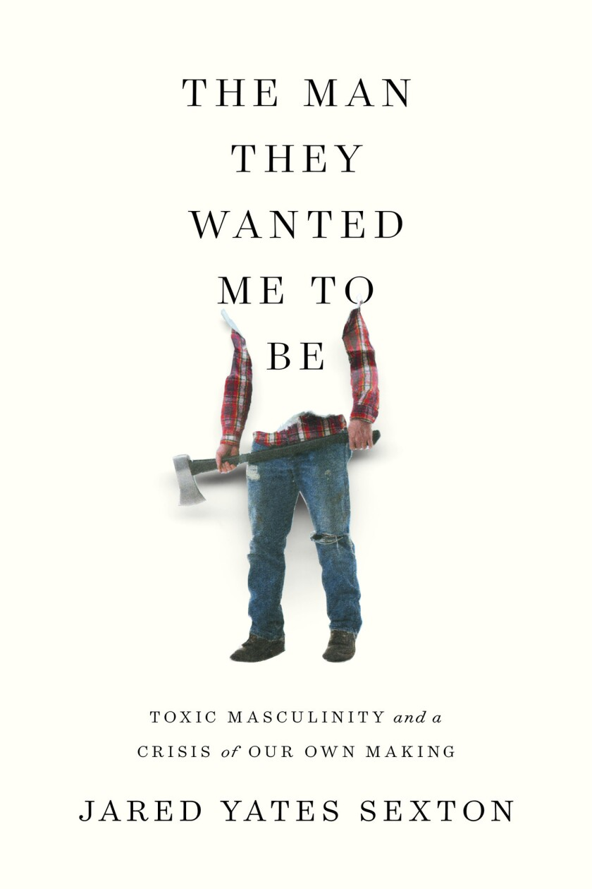 "A book jacket for Jared Yates Sexton's ""The Man They Wanted Me to Be."" Credit: Counterpoint"