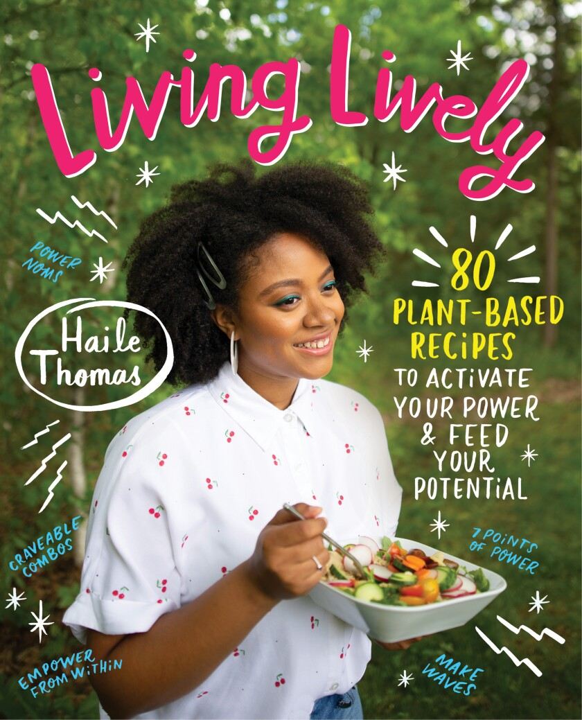 """This cover image released by William Morrow Cookbooks shows """"Living Lively: 80 Plant-Based Recipes to Activate Your Power & Feed Your Potential"""" by Haile Thomas. (William Morrow Cookbooks via AP)"""