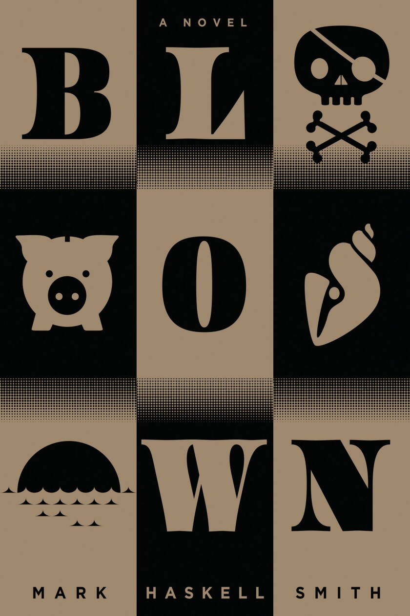 Book jacket for Mark Haskell Smith's new novel, 'Blown'.