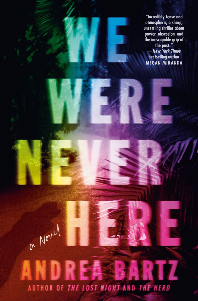 """The cover of the book """"We Were Never Here,"""" by Andrea Bartz"""