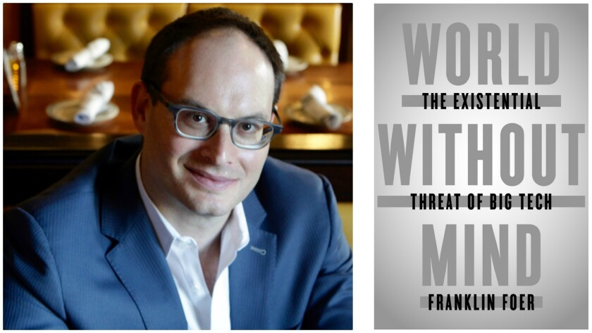 d227d622a98a Franklin Foer's 'World Without Mind' argues that Silicon Valley will ...