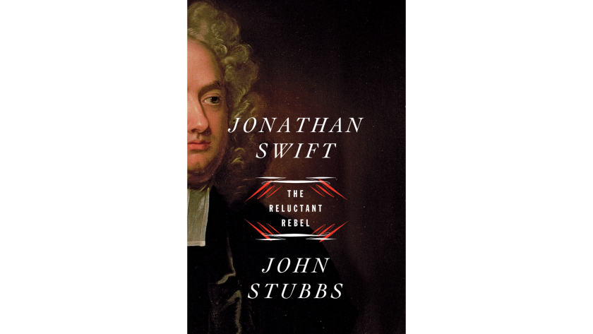 """Jonathan Swift: The Reluctant Rebel"" by John Stubbs"