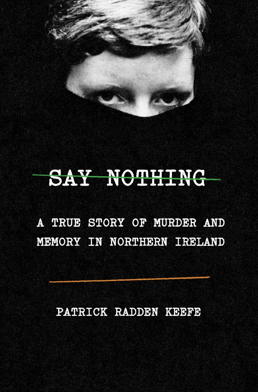 """A book jacket for Patrick Radden Keefe's """"Say Nothing: A True Story of Murder and Memory in Northern"""