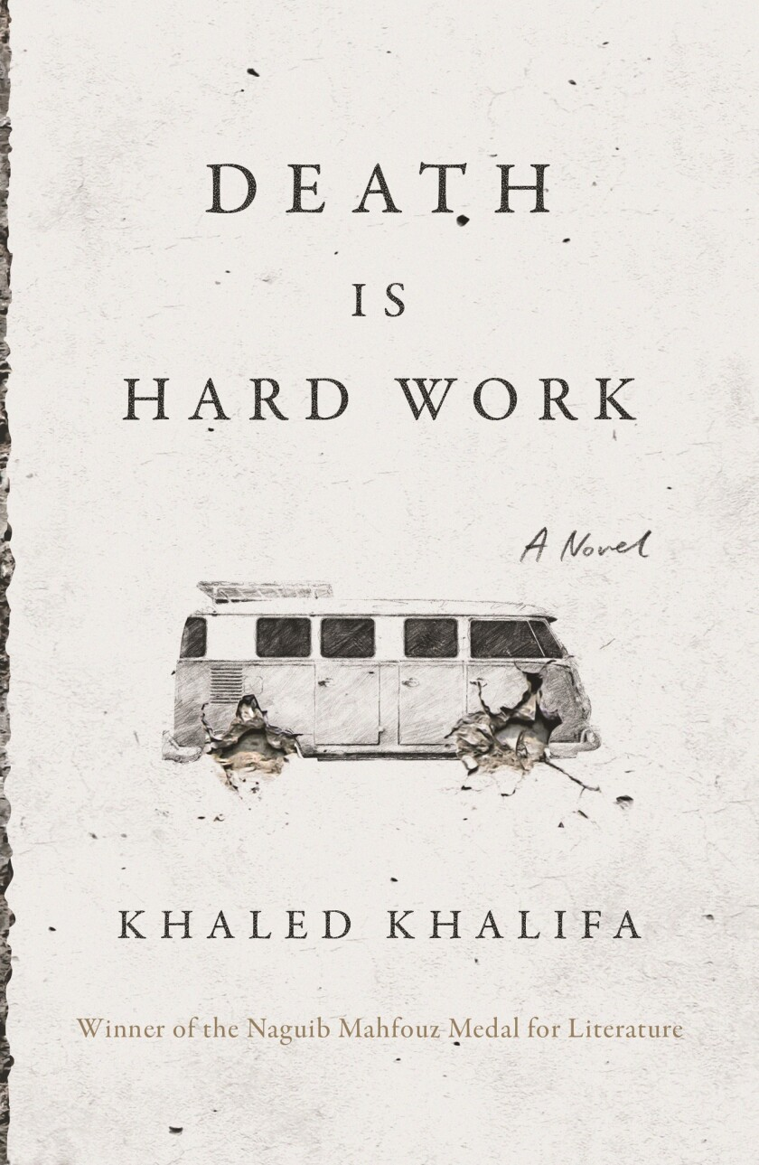 "A book jacket for Khaled Khalifa's ""Death is Hard Work."" Credit: FSG"