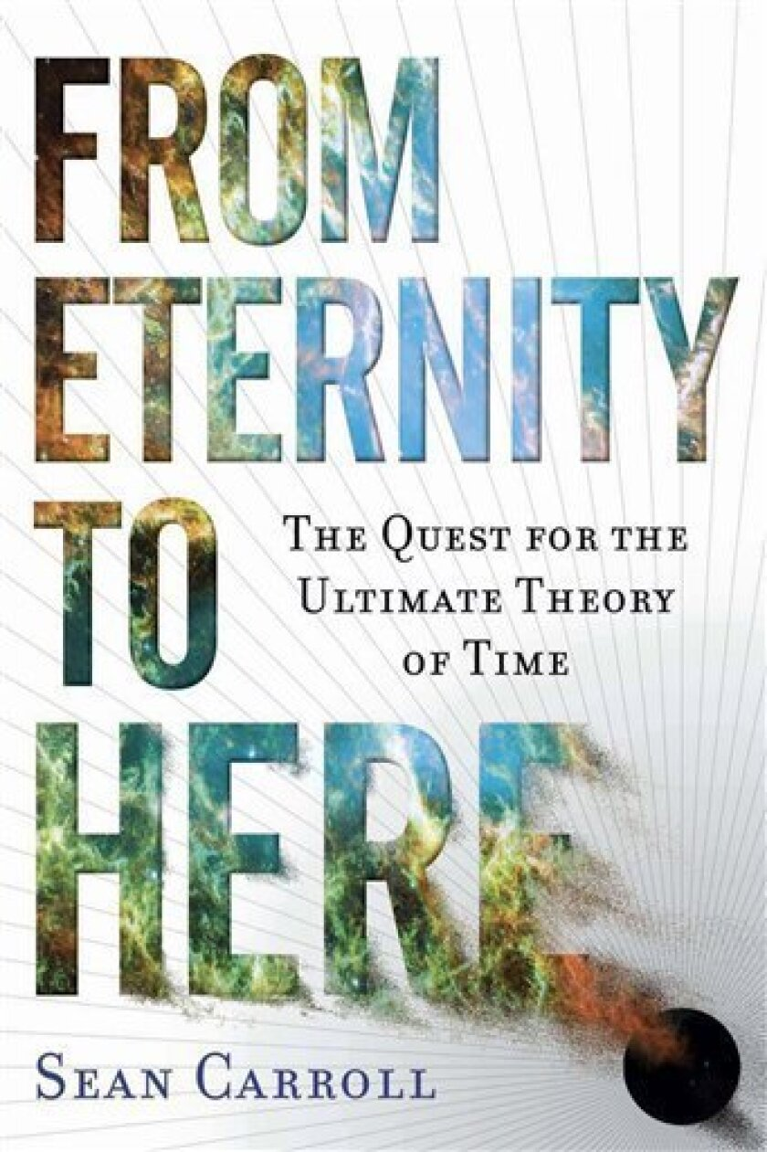 "In this book cover image released by Dutton, ""From Eternity to Here:The Quest for the Ultimate Theory of Time"" by Sean Carroll is shown. (AP Photo/Dutton)"