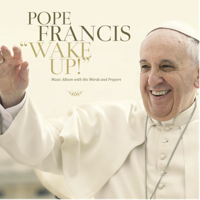 """""""Wake Up!"""" album, due Nov. 27, features excerpts of speeches by Pope Francis set to music spanning Gregorian chants to pop and rock."""