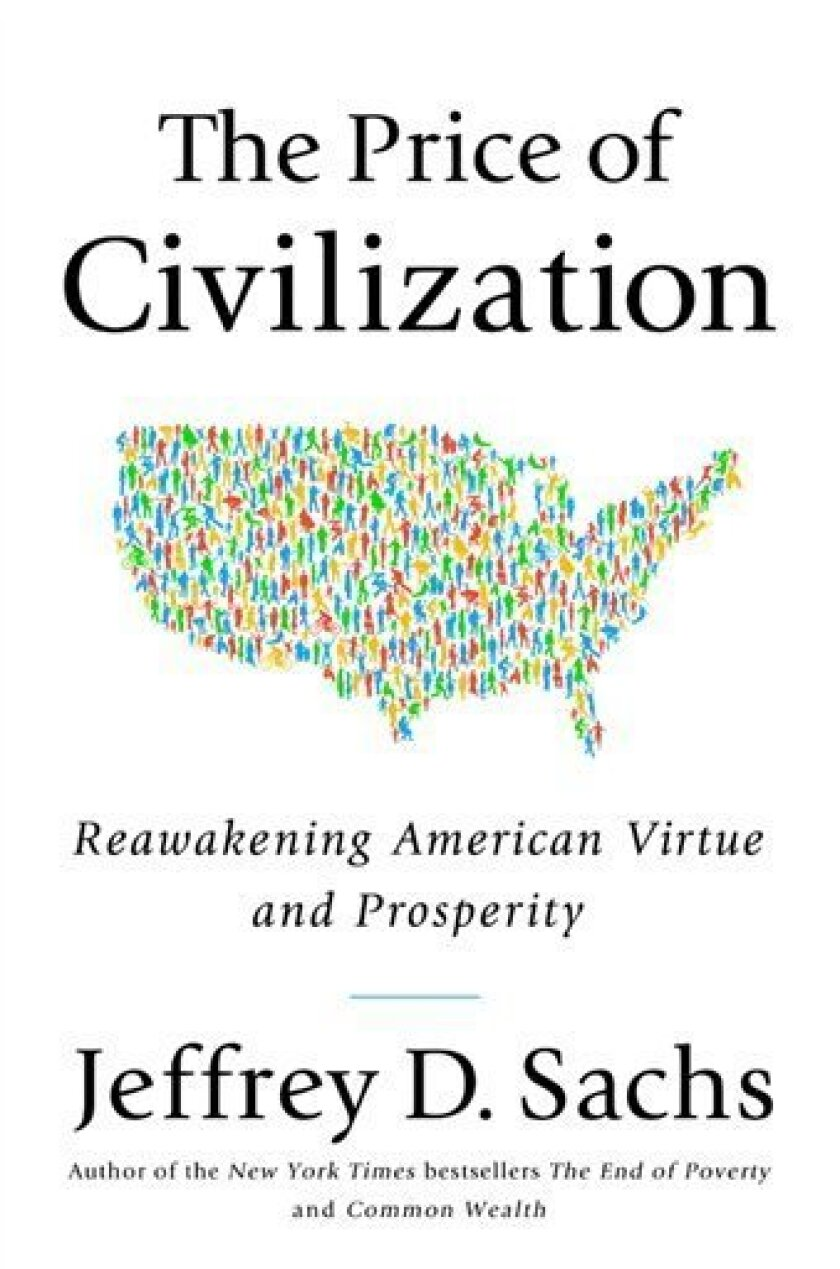 """In this book cover image released by Random House, """"The Price of Civilization: Reawakening American Virtue and Prosperity,"""" by Jeffrey D. Sachs, is shown. (AP Photo/Random House)"""