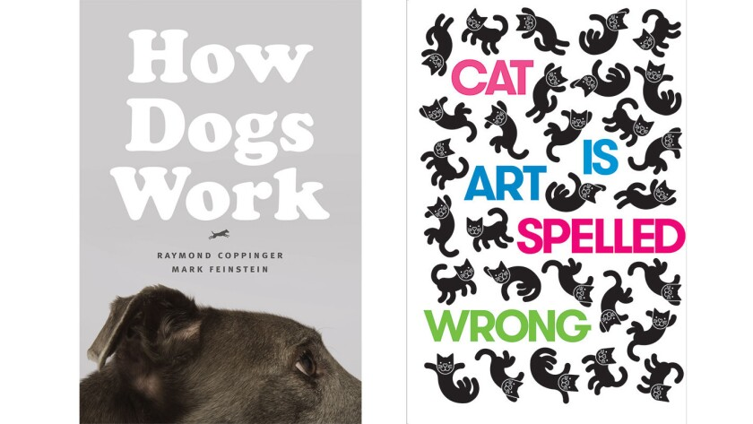 """""""How Dogs Work"""" and """"Cat Is Art Spelled Wrong"""""""