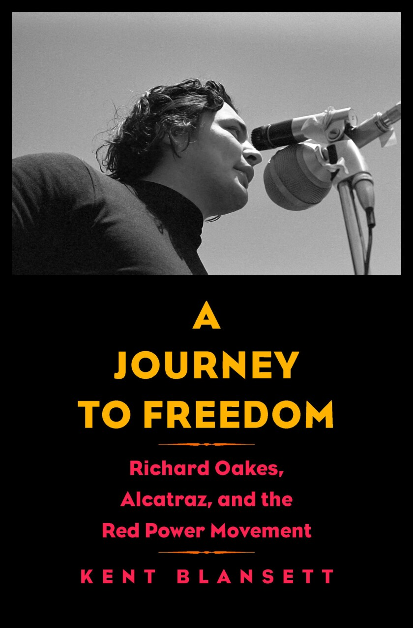 """A book jacket of Kent Blansett's """"A Journey to Freedom: Richard Oakes, Alcatraz, and the Red Power M"""