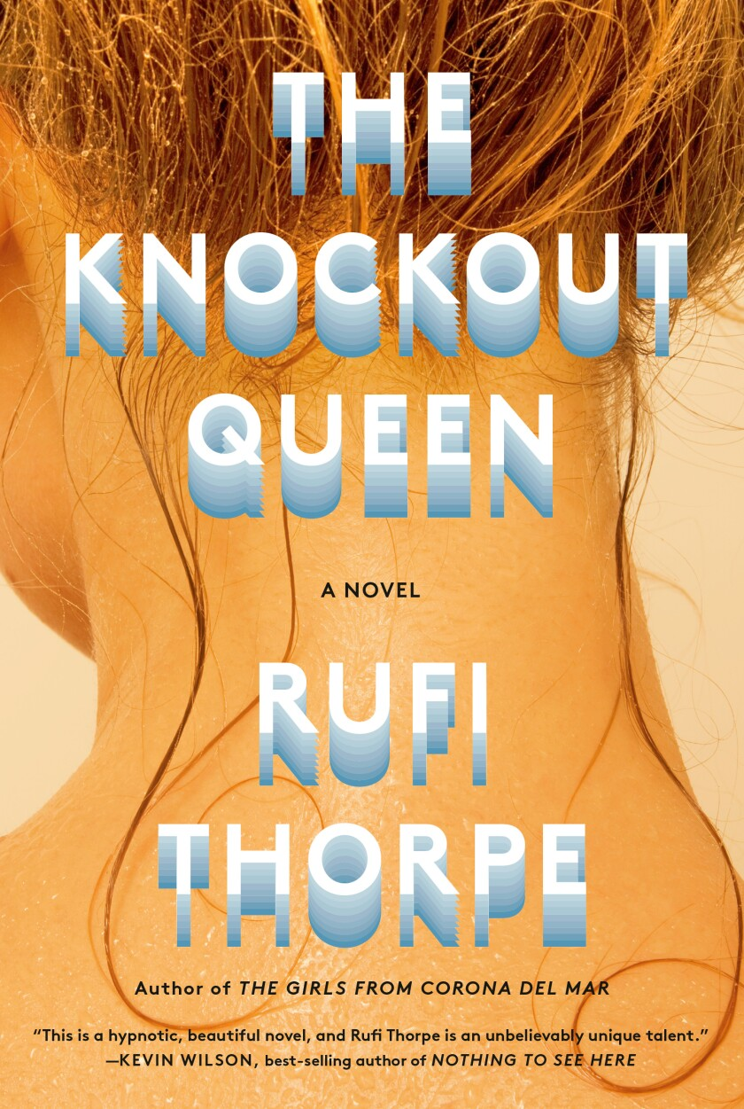 """A book jacket for """"The Knockout Queen,"""" by Rufi Thorpe."""
