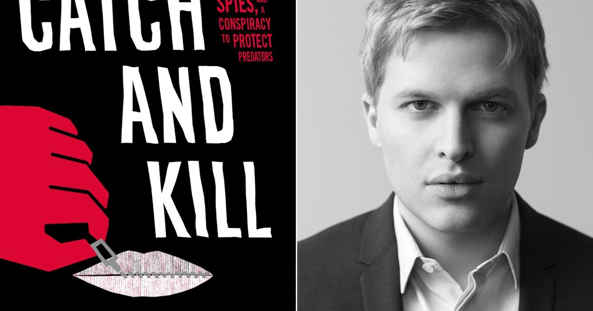 Review: Ronan Farrow's 'Catch and Kill' reveals a spy story and portraits of perseverance
