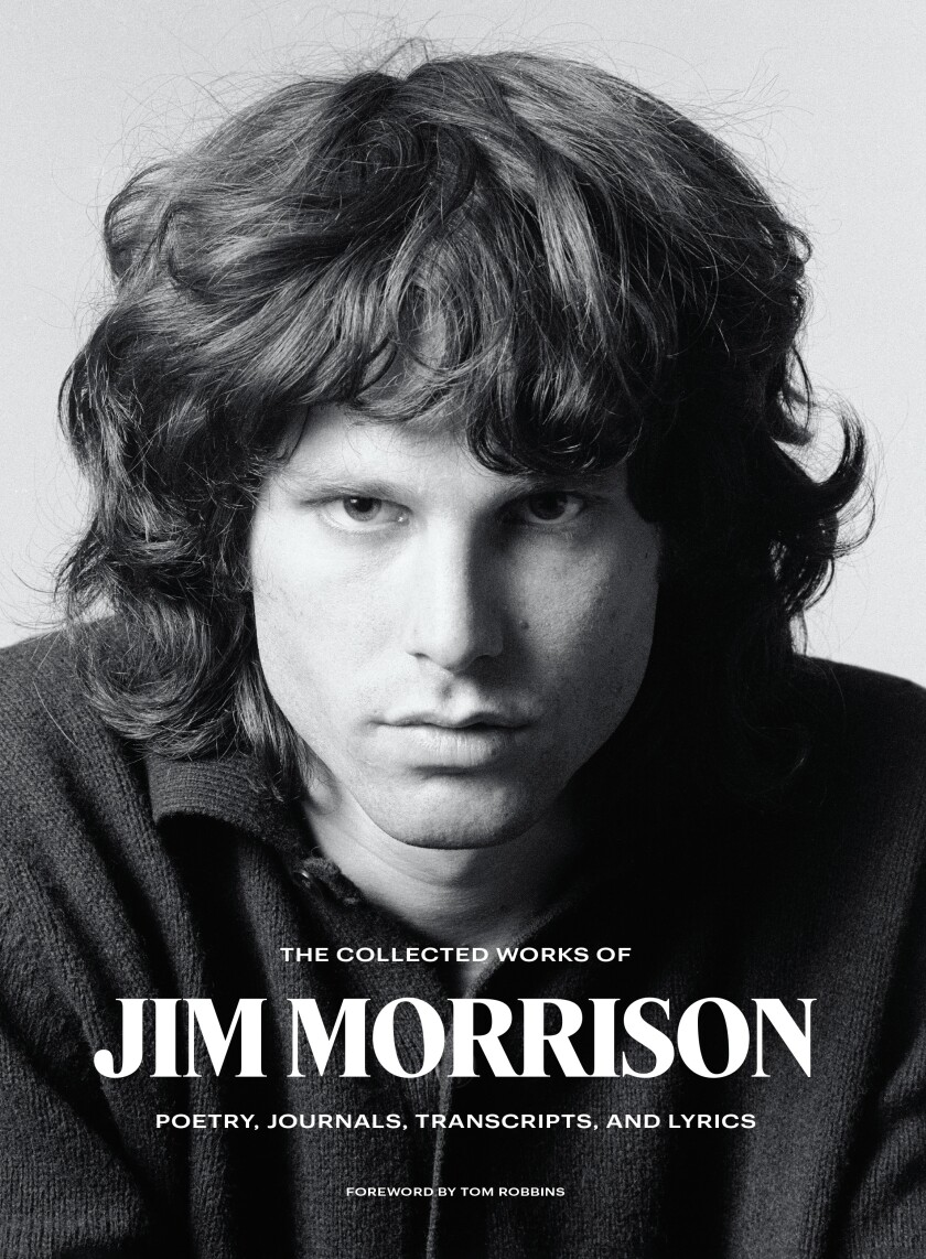 """""""The Collected Works of Jim Morrison: Poetry, Journals, Transcripts and Lyrics"""""""