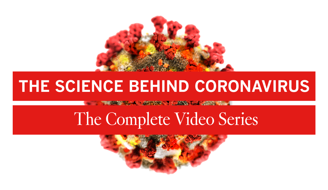The Science Behind Coronavirus: The Complete Video Series