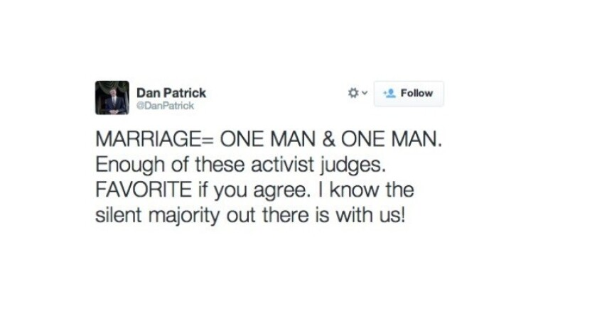 Republican State Sen. Dan Patrick made a viral typo in a tweet after a federal judge struck down Texas' same-sex marriage ban. The tweet was reproduced in screengrabs by several reporters; this screengrab was tweeted by Business Insider reporter Brett LoGiorato.