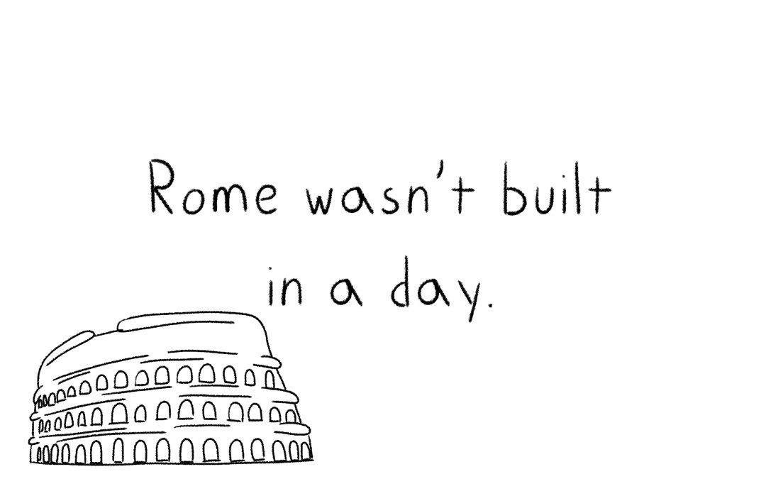 """An illustration of the Colosseum with the words """"Rome wasn't built in a day."""""""