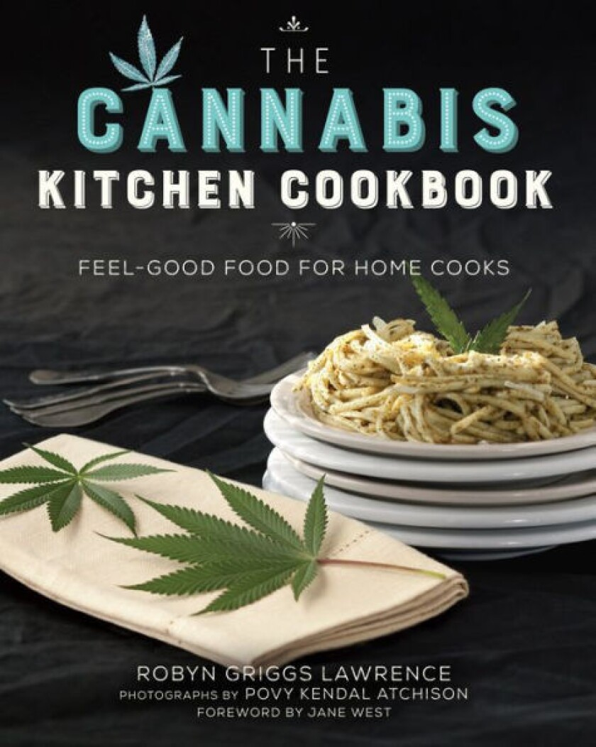 ?The Cannabis Kitchen Cookbook: Feel-Good Food for Home Cooks? by Robyn Griggs Lawrence (Skyhorse Pu