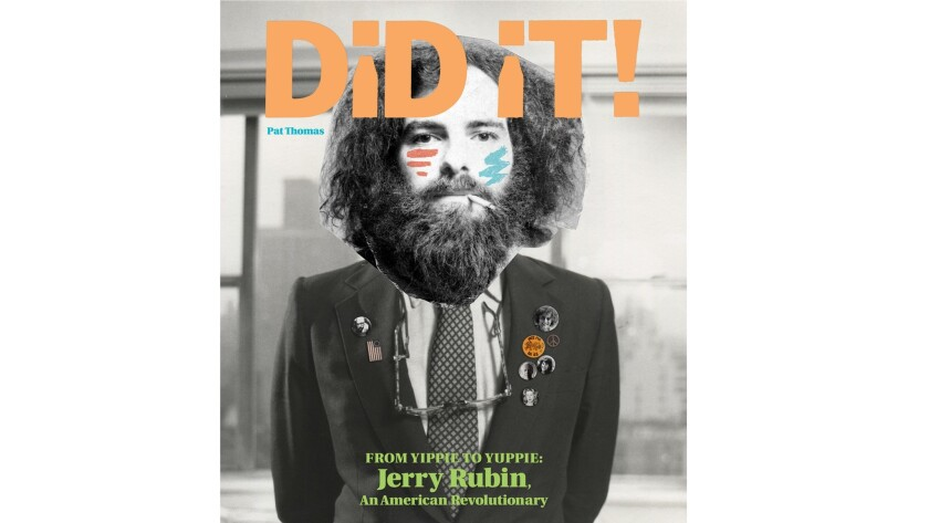 """Did iT! From Yippie to Yuppie: Jerry Rubin, an American Revolutionary"""" by Pat Thomas"""