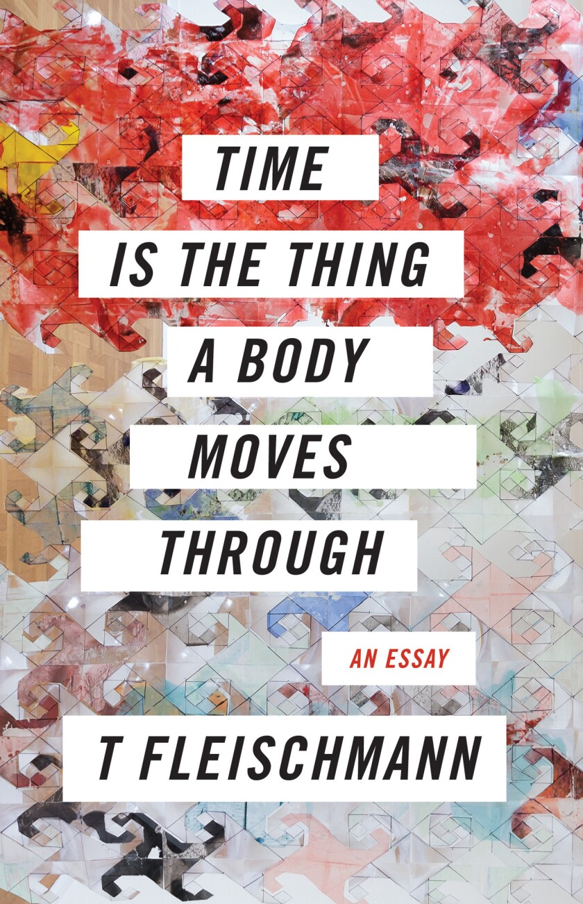 """Book jacket for T Fleischmann's """"Time Is the Thing a Body Moves Through,"""" from Coffee House Press"""