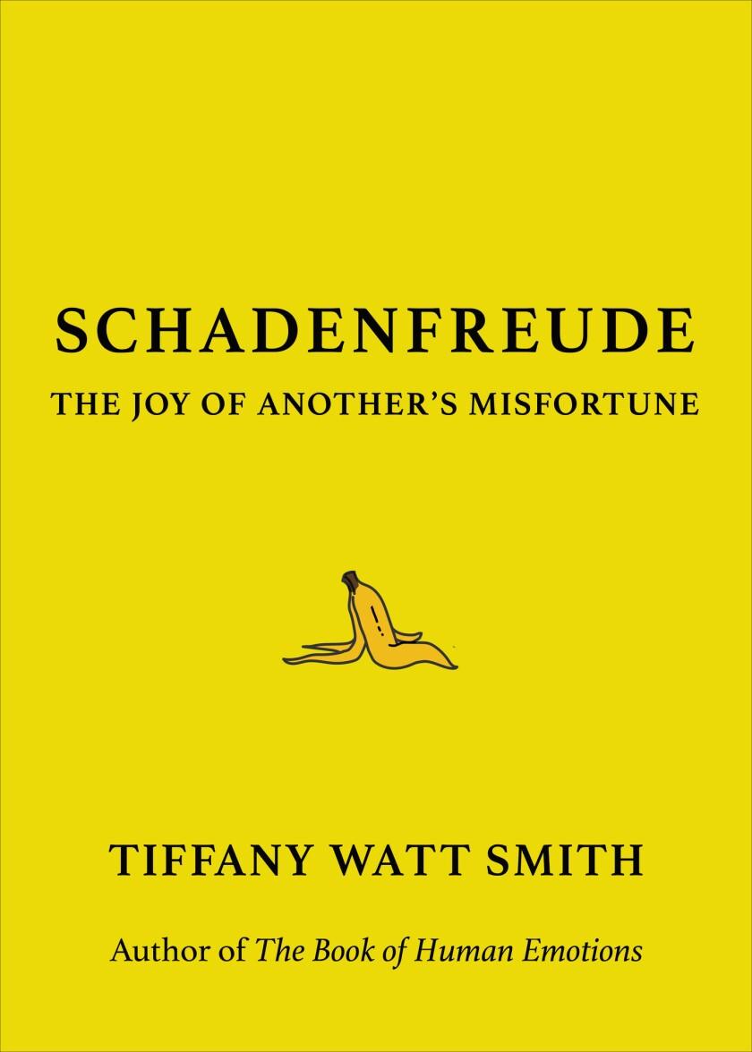 "An book jacket of ""Schadenfreude: The Joy of Another's Misfortune"" by Tiffany Watt Smith. Credit: Li"
