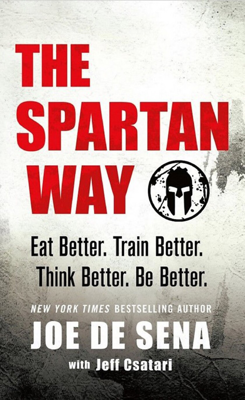 "In Joe De Sena's most recent book, ""The Spartan Way: Eat Better, Train Better, Think Better, Be Bett"