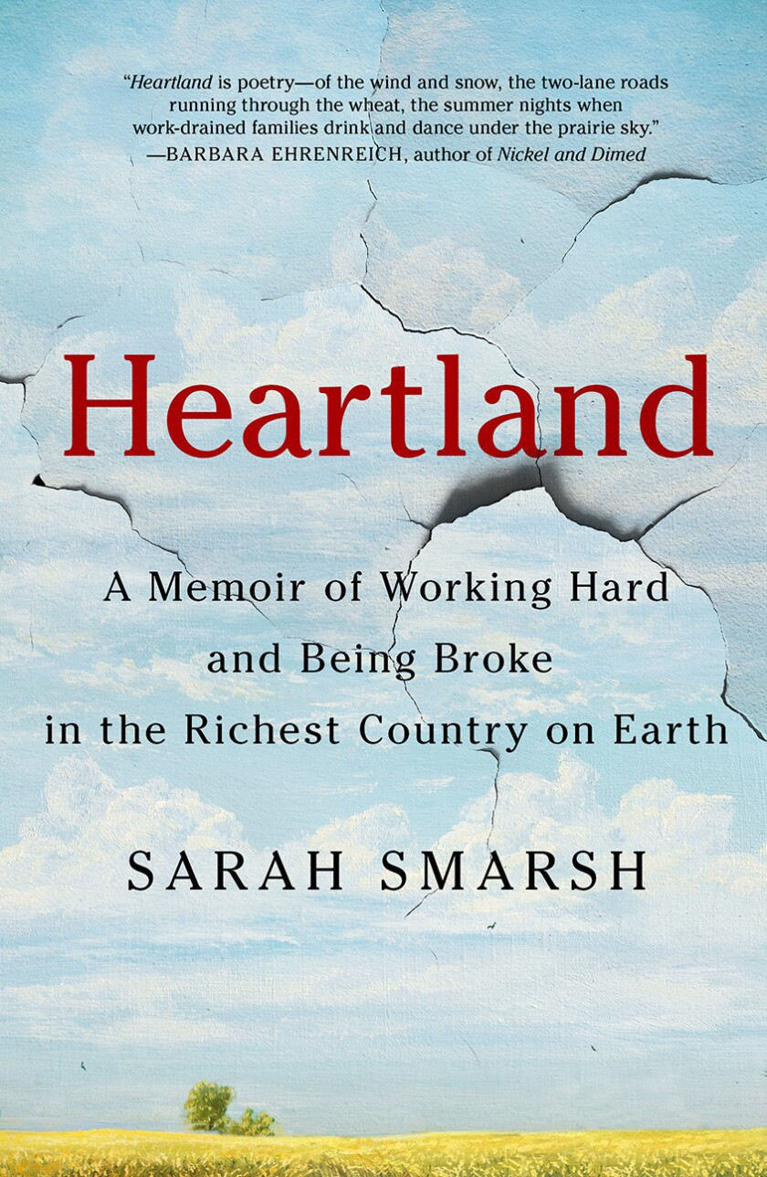 """HEARTLAND: A Memoir of Working Hard and Being Broke in the Richest Country on Earth"" by Sarah Smars"