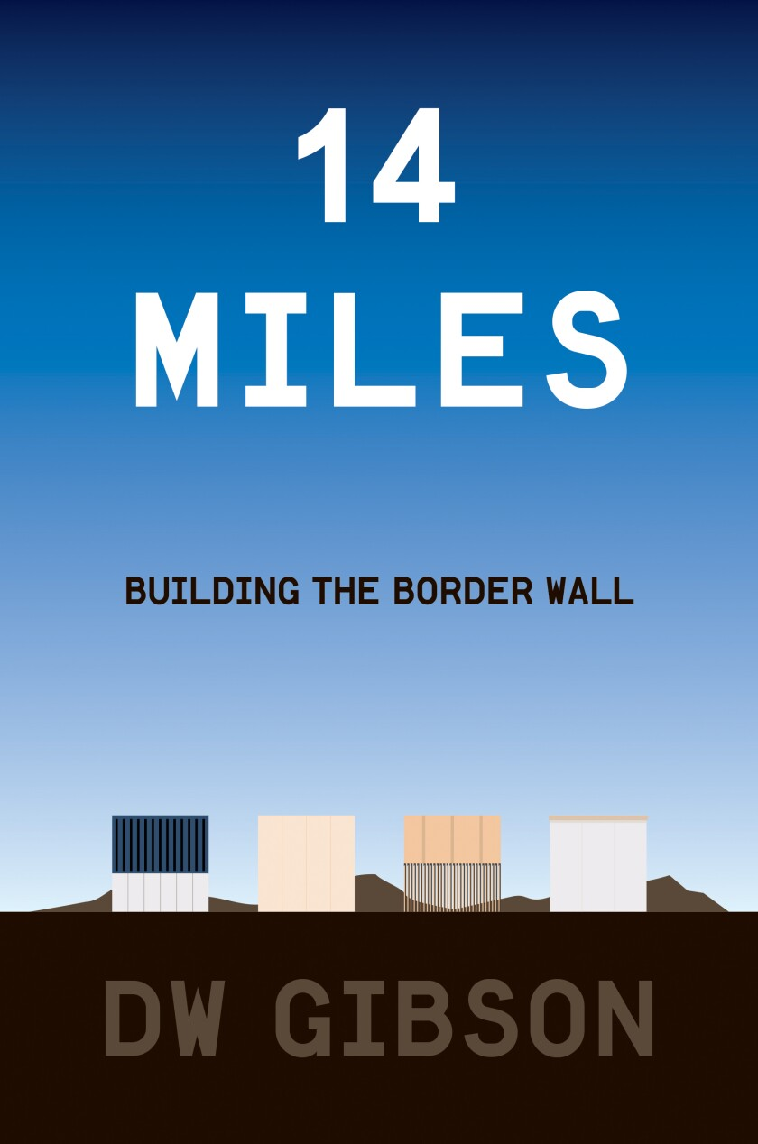 """14 Miles: Building the Border Wall"" by D.W. Gibson"