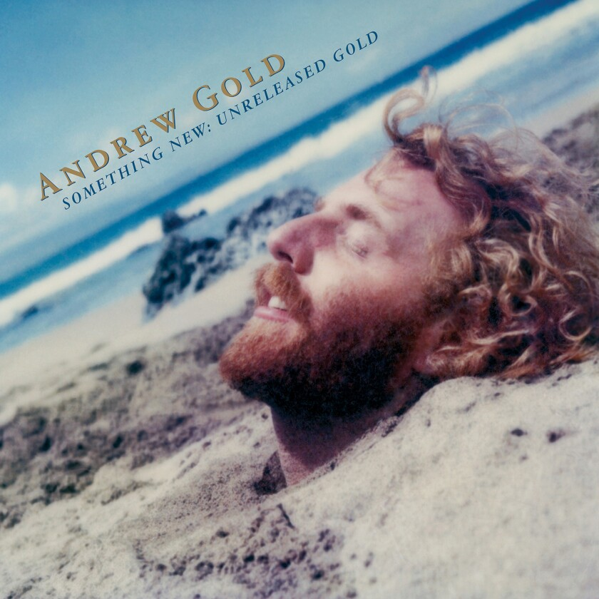 "Andrew Gold's ""Something New: Unreleased Gold."""
