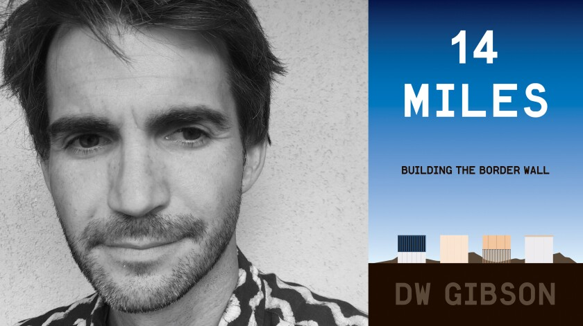 """Author DW Gibson and his new book, """"14 Miles: Building the Border Wall."""""""