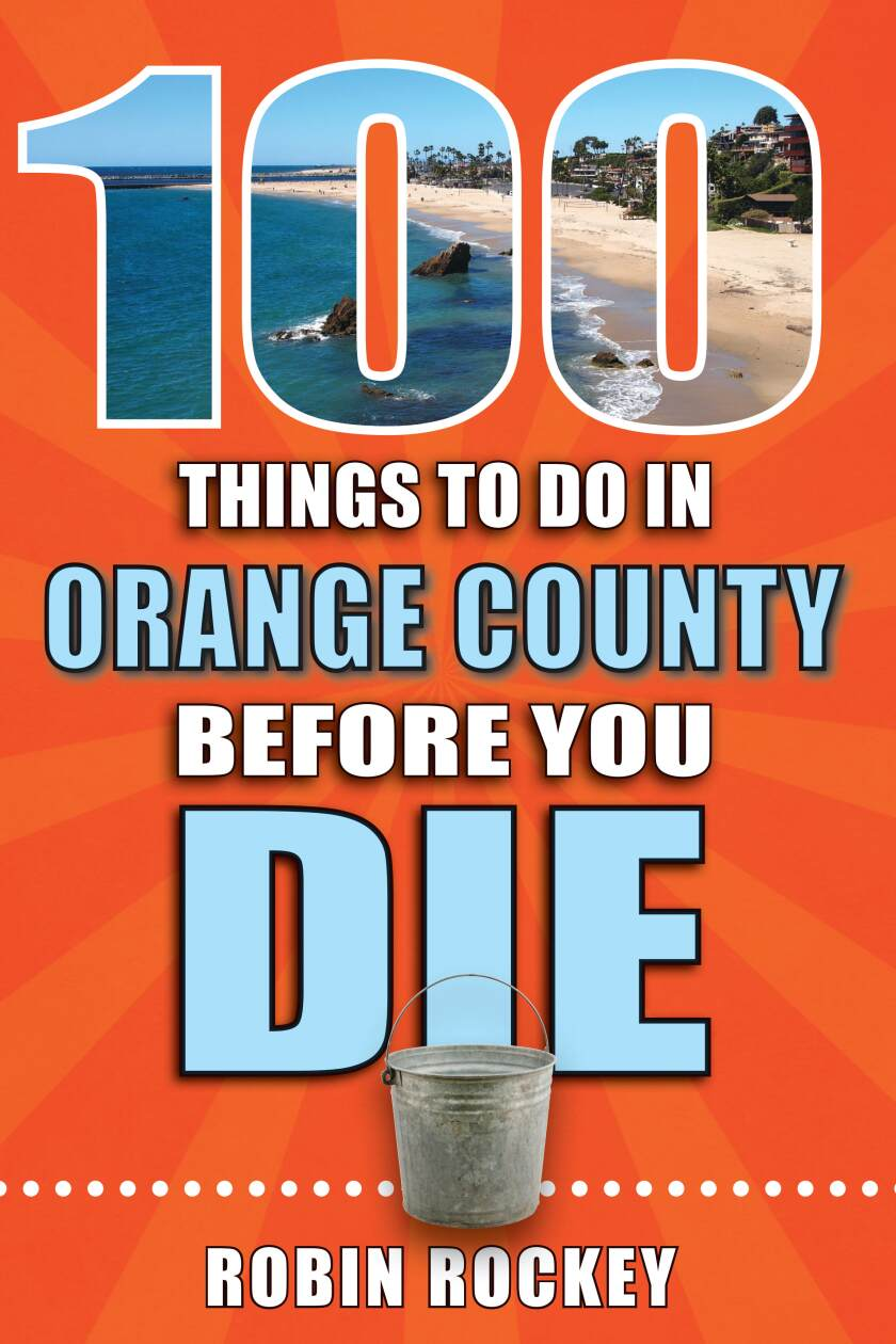 """""""100 Things to Do in Orange County Before You Die."""""""