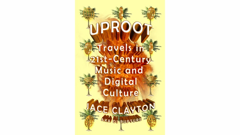 """Jace Clayton's book, """"Uproot."""""""