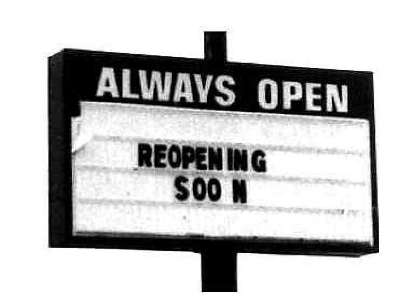 """An """"always open"""" business sign with this added:  """"Reopening soon."""""""
