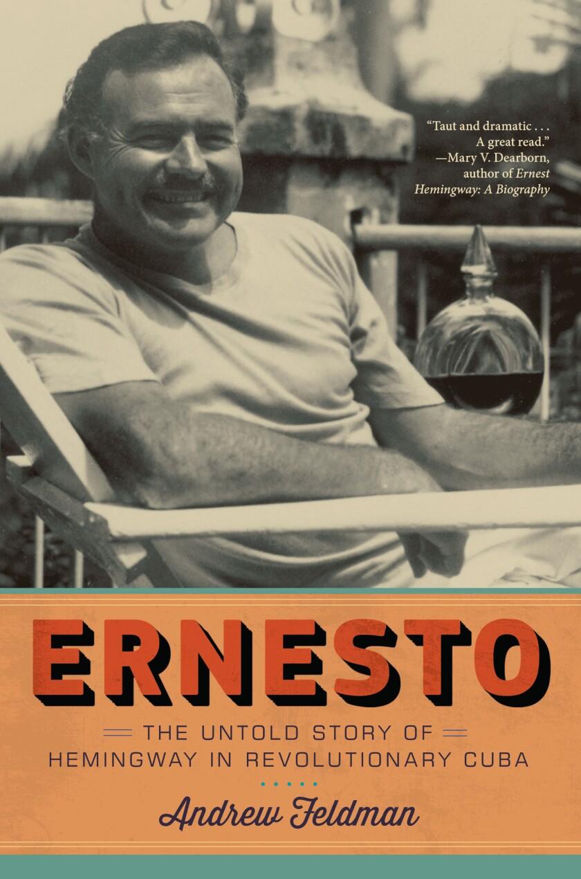 "A book jacket of Andrew Feldman's ""Ernesto: The Untold Story of Hemingway in Revolutionary Cuba."" Cr"
