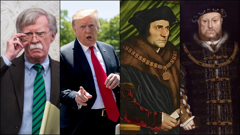 Left to right: John Bolton, President Trump, Sir Thomas More, and King Henry VIII.