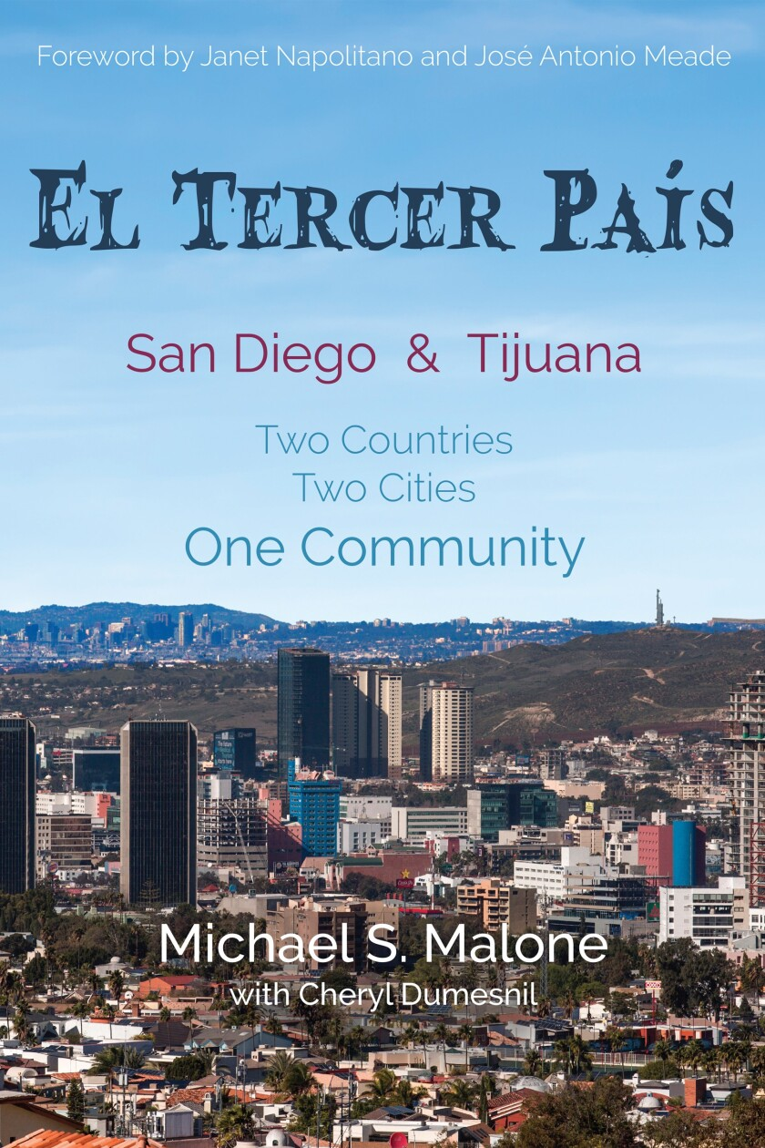 """El Tercer Pais San Diego & Tijuana: Two Countries, Two Cities, One Community"" by Michael S. Malone"