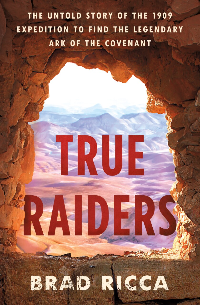 """This cover image released by St. Martin's Press shows """"True Raiders: The Untold Story of the 1909 Expedition To Find the Legendary Ark of the Covenant"""" by Brad Ricca. (St. Martin's Press via AP)"""