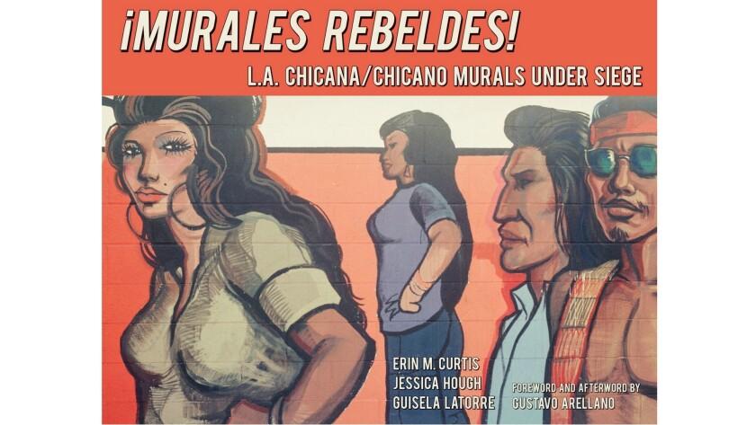 "The book ""¡Murales Rebeldes! L.A. Chicana/Chicano Murals Under Siege."""