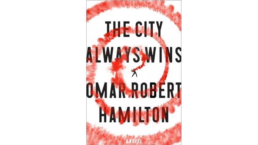 "Omar Robert Hamilton's ""The City Always Wins"""